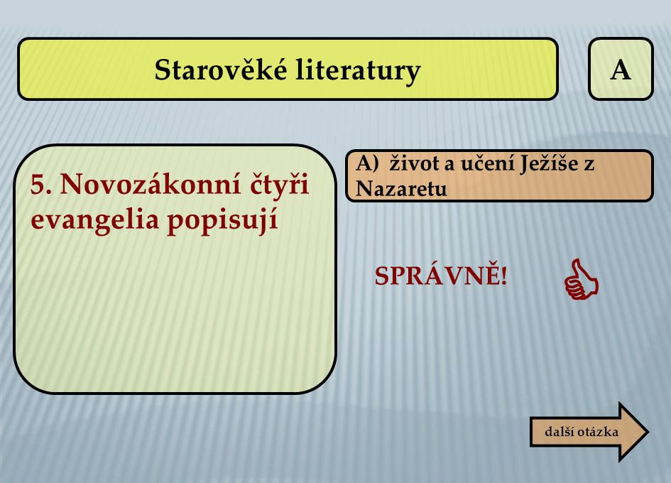  Starověké literatury A 5. Novozákonní čtyři evangelia popisují