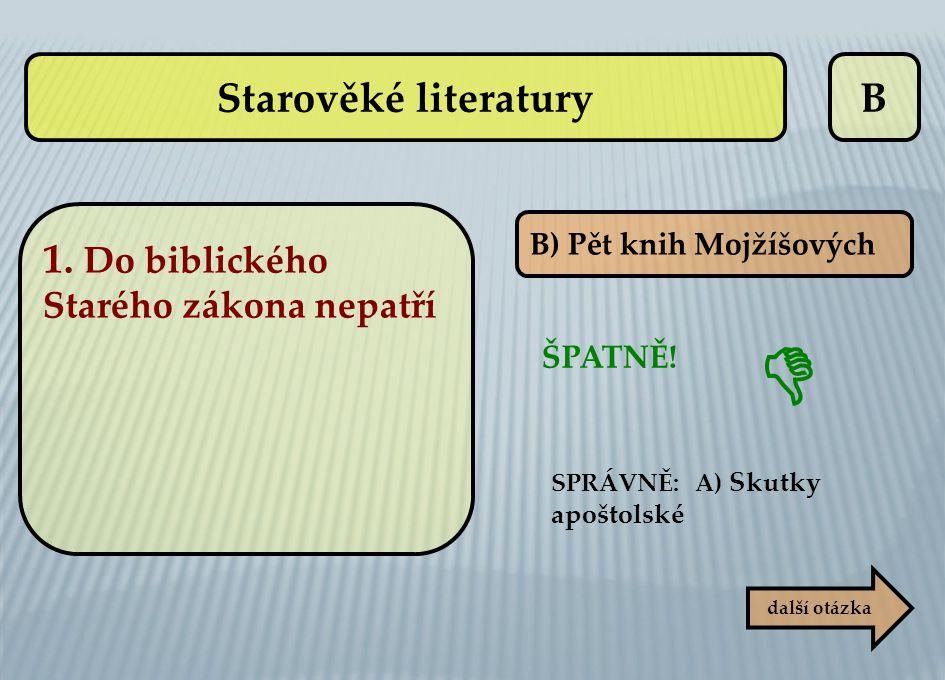  Starověké literatury B 1. Do biblického Starého zákona nepatří