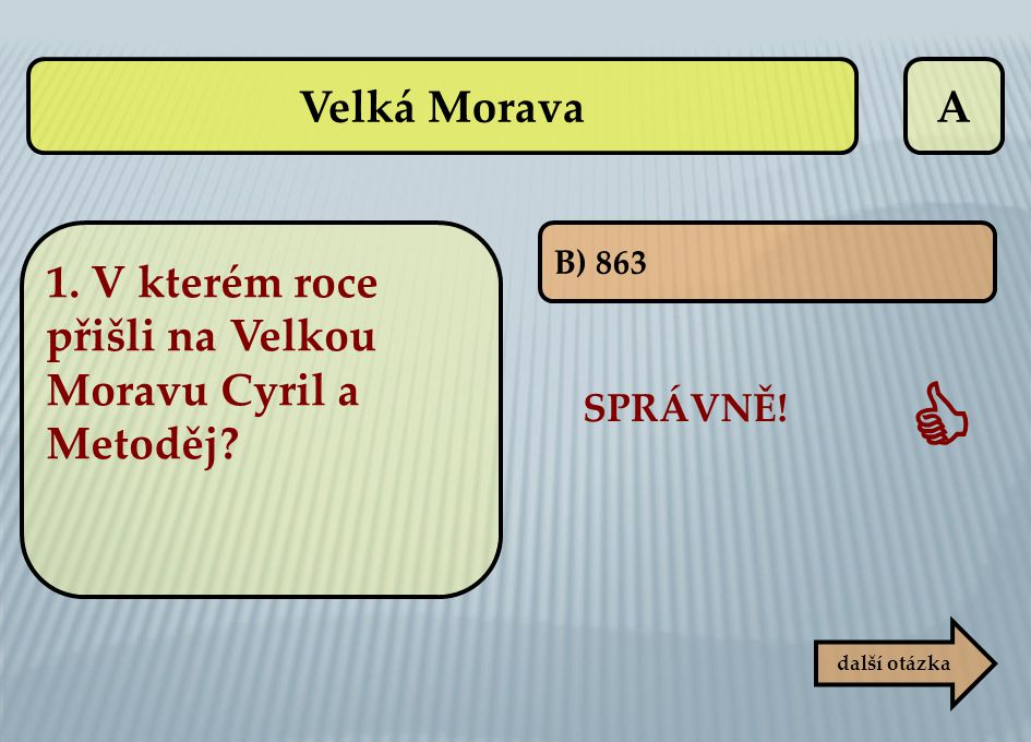 Velká Morava A. 1. V kterém roce přišli na Velkou Moravu Cyril a Metoděj.