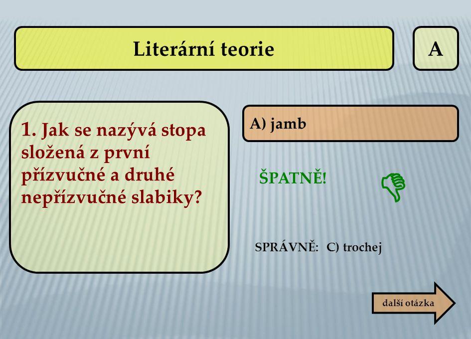 Literární teorie A. 1. Jak se nazývá stopa složená z první přízvučné a druhé nepřízvučné slabiky A) jamb.