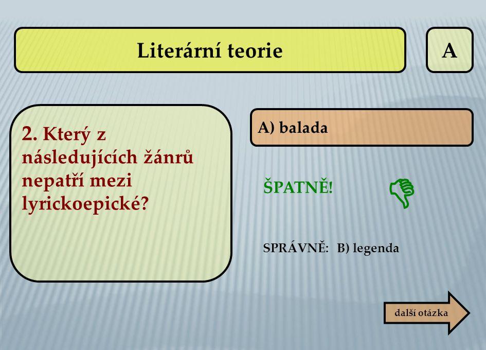 Literární teorie A. 2. Který z následujících žánrů nepatří mezi lyrickoepické A) balada.  ŠPATNĚ!