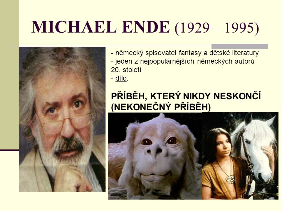 MICHAEL ENDE (1929 – 1995) německý spisovatel fantasy a dětské literatury. jeden z nejpopulárnějších německých autorů 20. století.