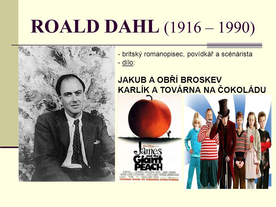 ROALD DAHL (1916 – 1990) JAKUB A OBŘÍ BROSKEV