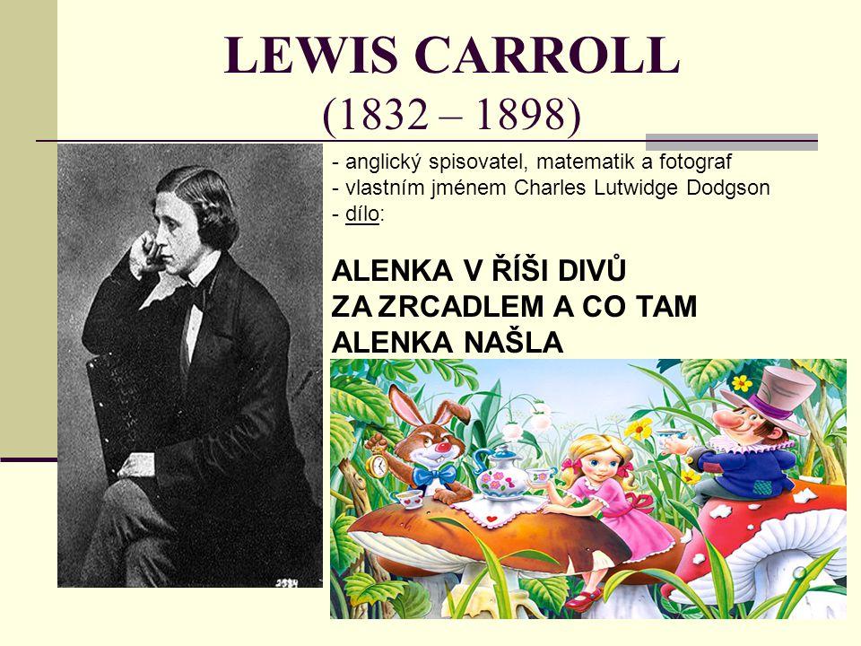 LEWIS CARROLL (1832 – 1898) ALENKA V ŘÍŠI DIVŮ