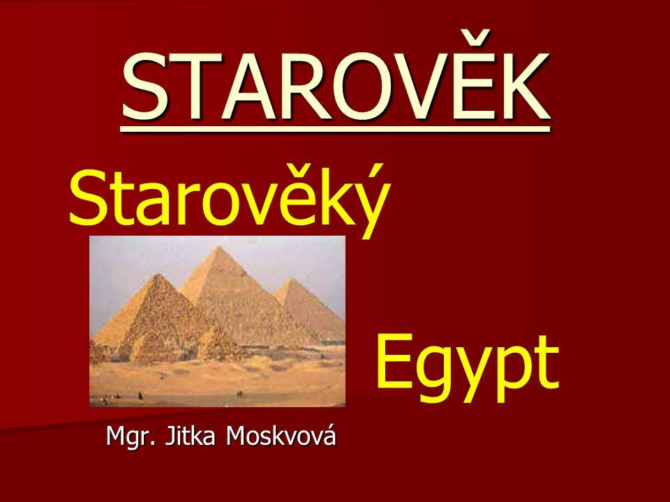 STAROVĚK Starověký Egypt Mgr. Jitka Moskvová
