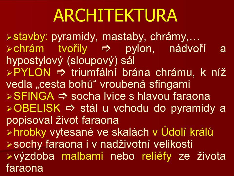 ARCHITEKTURA stavby: pyramidy, mastaby, chrámy,… chrám tvořily  pylon, nádvoří a hypostylový (sloupový) sál.