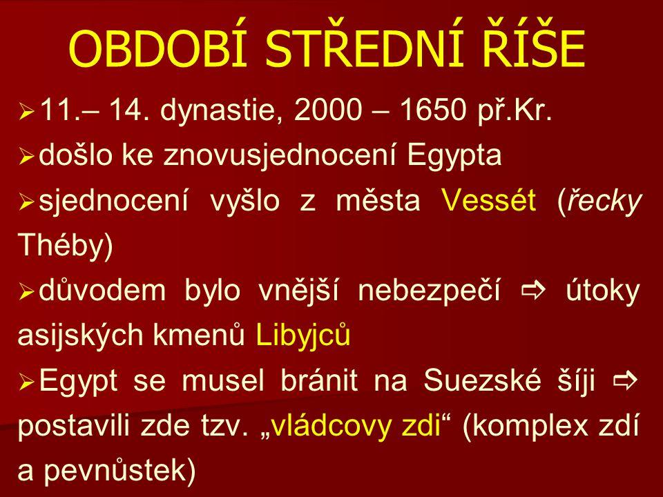 OBDOBÍ STŘEDNÍ ŘÍŠE 11.– 14. dynastie, 2000 – 1650 př.Kr.