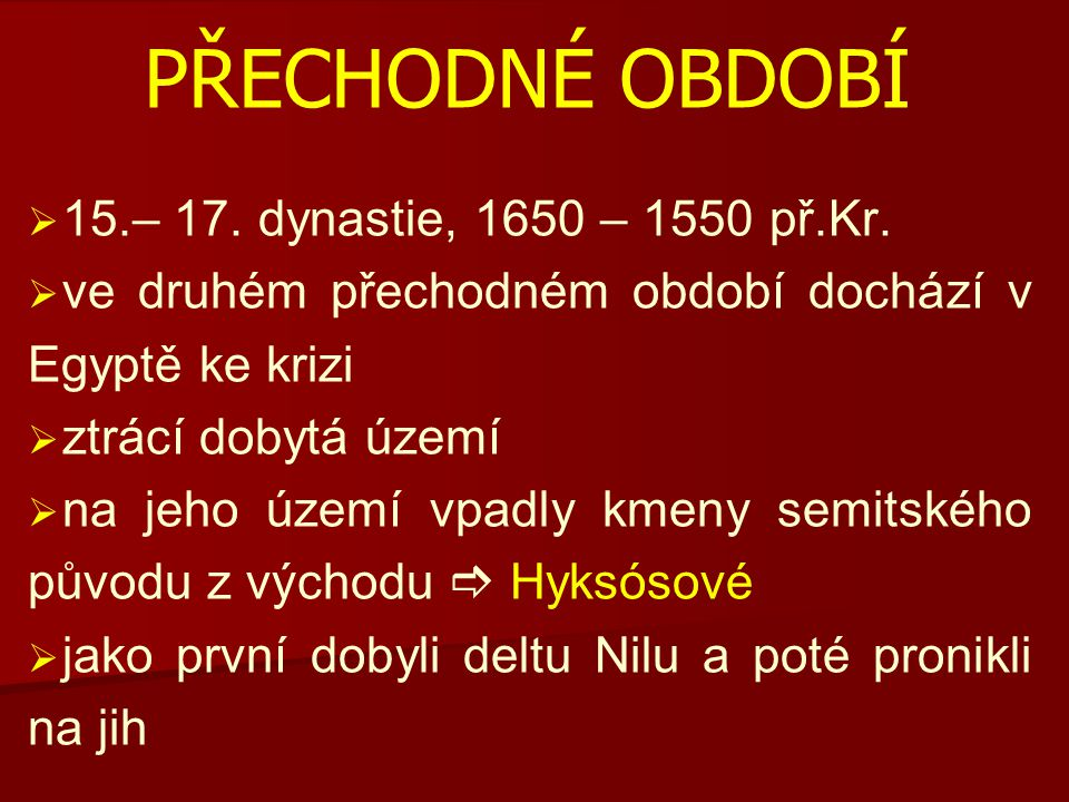 Přechodné OBDOBÍ 15.– 17. dynastie, 1650 – 1550 př.Kr.