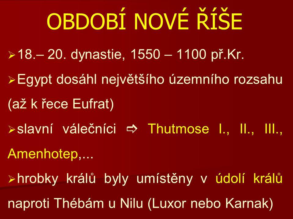 OBDOBÍ NOVÉ ŘÍŠE 18.– 20. dynastie, 1550 – 1100 př.Kr.