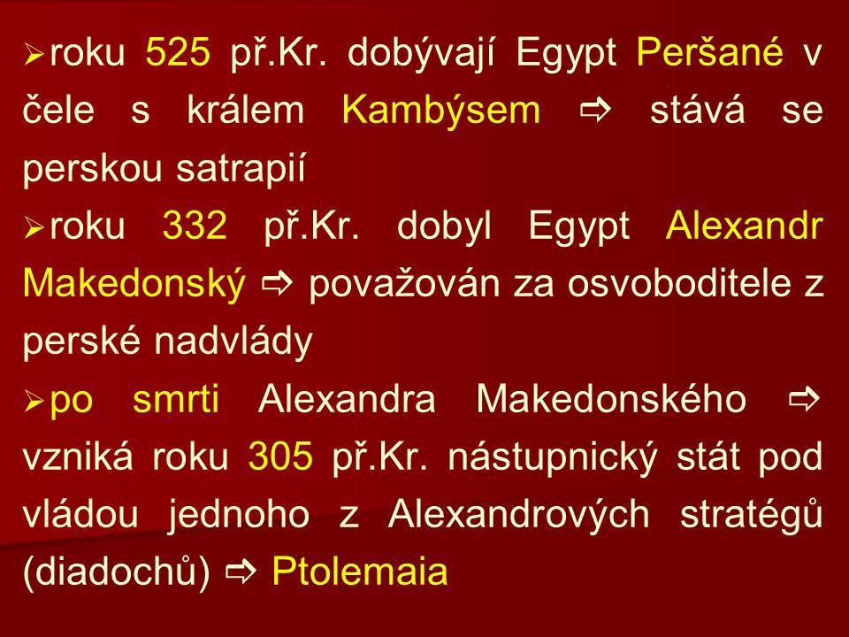 roku 525 př.Kr. dobývají Egypt Peršané v čele s králem Kambýsem  stává se perskou satrapií