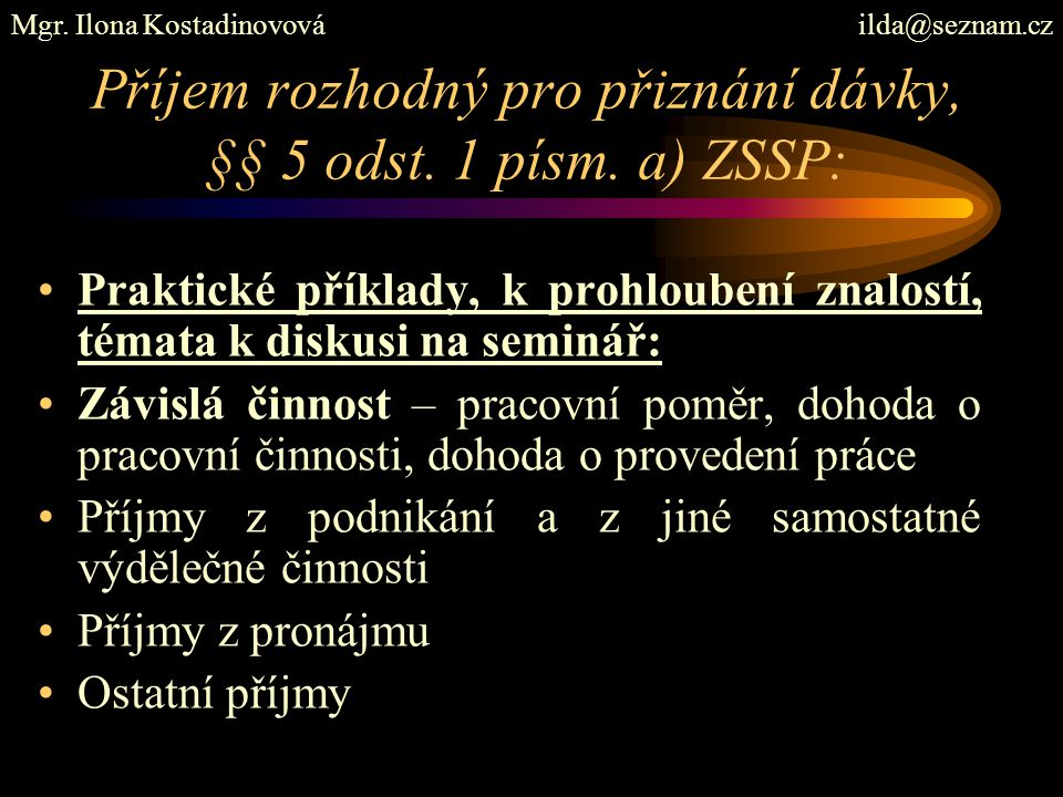Příjem rozhodný pro přiznání dávky, §§ 5 odst. 1 písm. a) ZSSP: