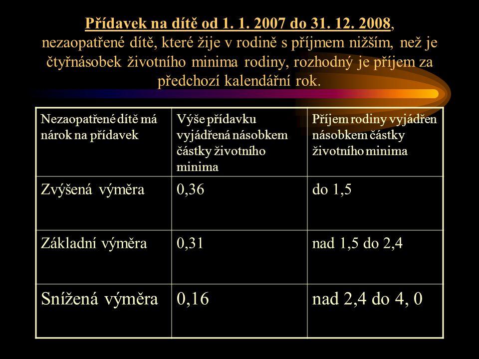 Přídavek na dítě od 1. 1. 2007 do 31. 12. 2008, nezaopatřené dítě, které žije v rodině s příjmem nižším, než je čtyřnásobek životního minima rodiny, rozhodný je příjem za předchozí kalendářní rok.