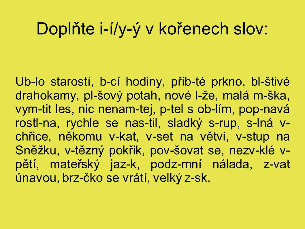 Doplňte i-í/y-ý v kořenech slov: