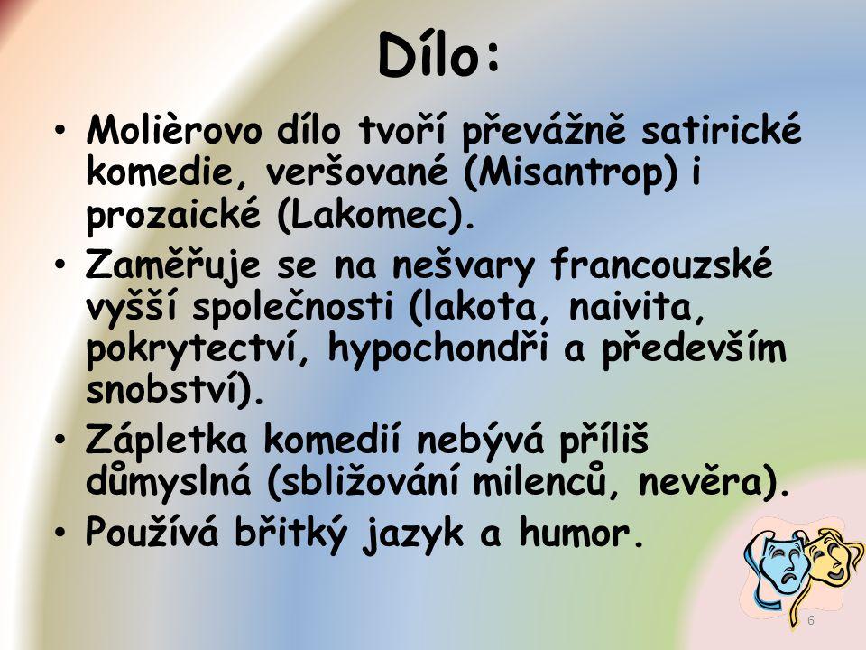 Dílo: Molièrovo dílo tvoří převážně satirické komedie, veršované (Misantrop) i prozaické (Lakomec).