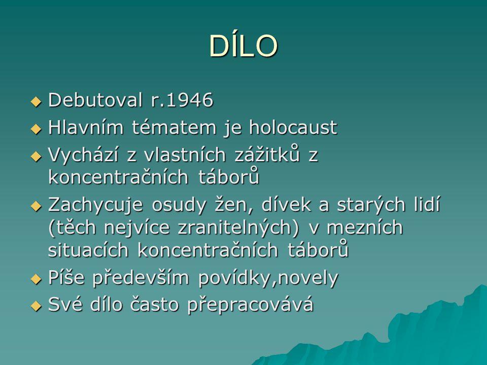 DÍLO Debutoval r.1946 Hlavním tématem je holocaust
