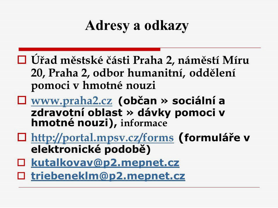 Adresy a odkazy Úřad městské části Praha 2, náměstí Míru 20, Praha 2, odbor humanitní, oddělení pomoci v hmotné nouzi.