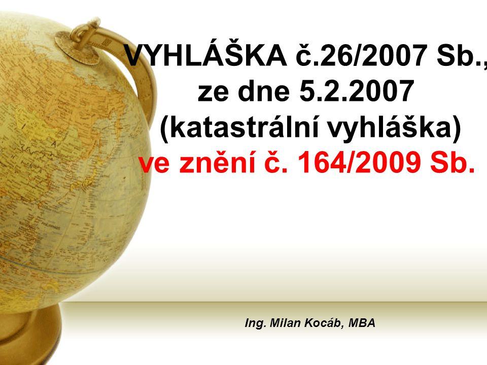 VYHLÁŠKA č.26/2007 Sb., ze dne 5.2.2007 (katastrální vyhláška) ve znění č. 164/2009 Sb.