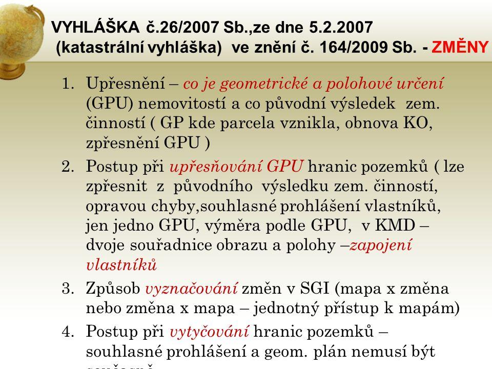 VYHLÁŠKA č.26/2007 Sb.,ze dne 5.2.2007 (katastrální vyhláška) ve znění č. 164/2009 Sb. - ZMĚNY
