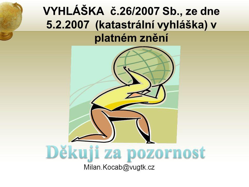 VYHLÁŠKA č.26/2007 Sb., ze dne 5.2.2007 (katastrální vyhláška) v platném znění