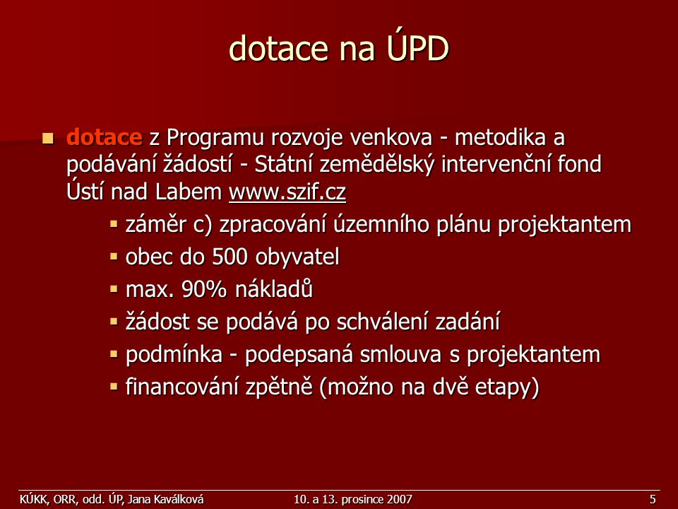 dotace na ÚPD dotace z Programu rozvoje venkova - metodika a podávání žádostí - Státní zemědělský intervenční fond Ústí nad Labem www.szif.cz.