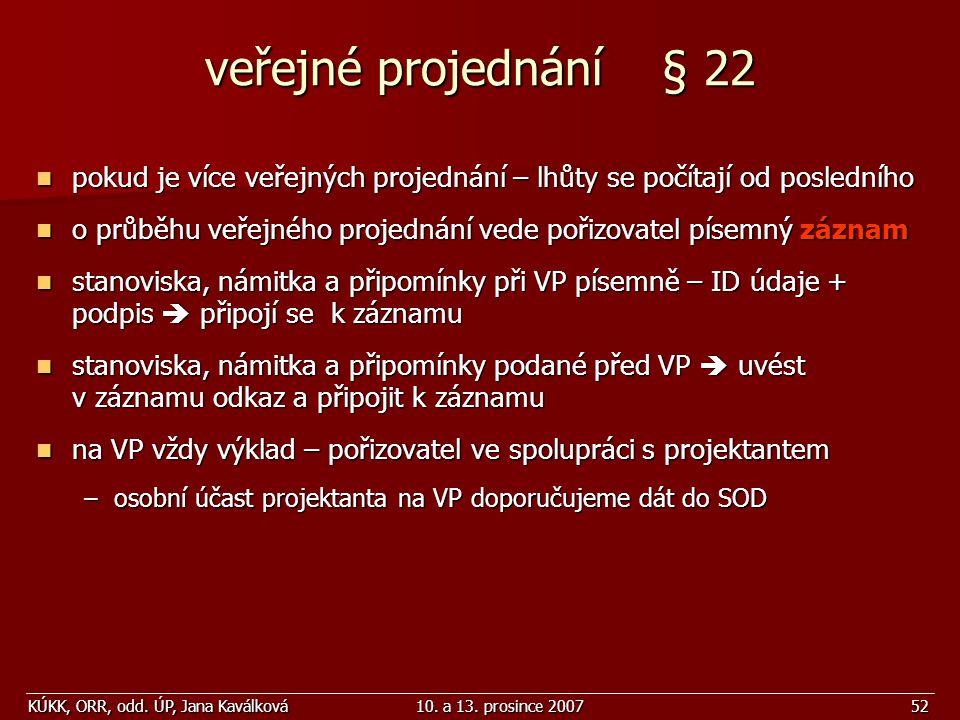 veřejné projednání § 22 pokud je více veřejných projednání – lhůty se počítají od posledního.