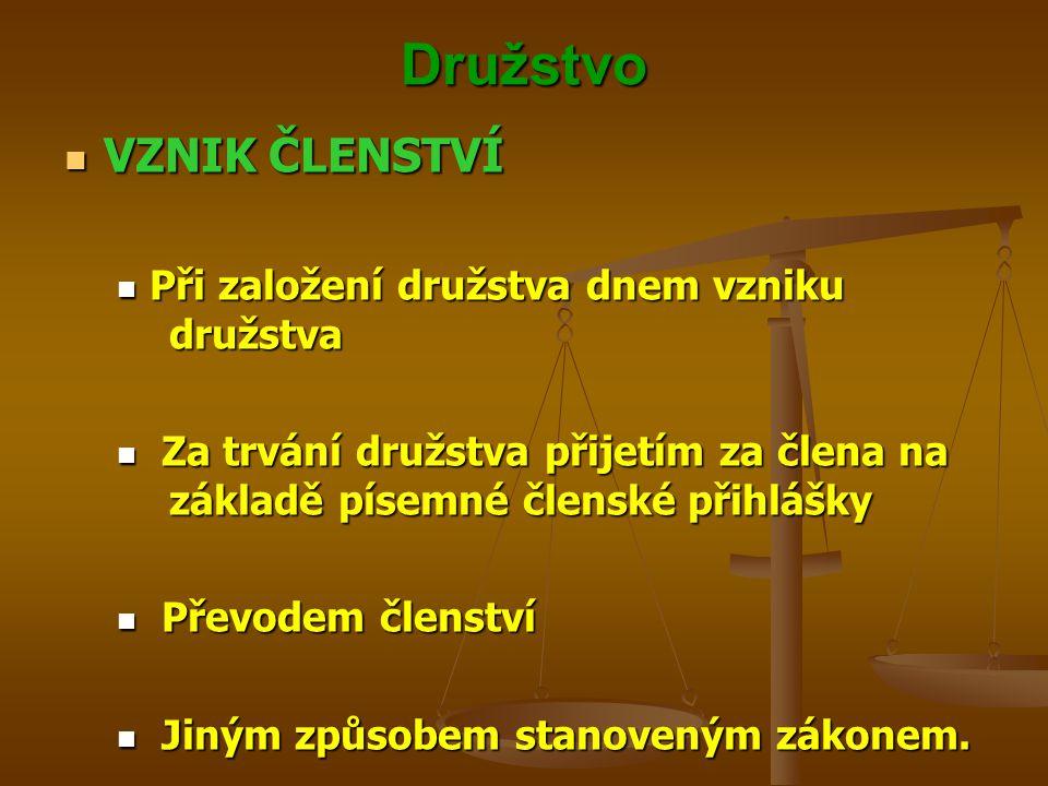 Družstvo VZNIK ČLENSTVÍ Při založení družstva dnem vzniku družstva
