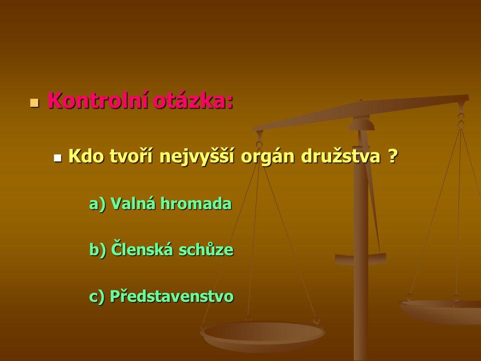 Kontrolní otázka: Kdo tvoří nejvyšší orgán družstva a) Valná hromada