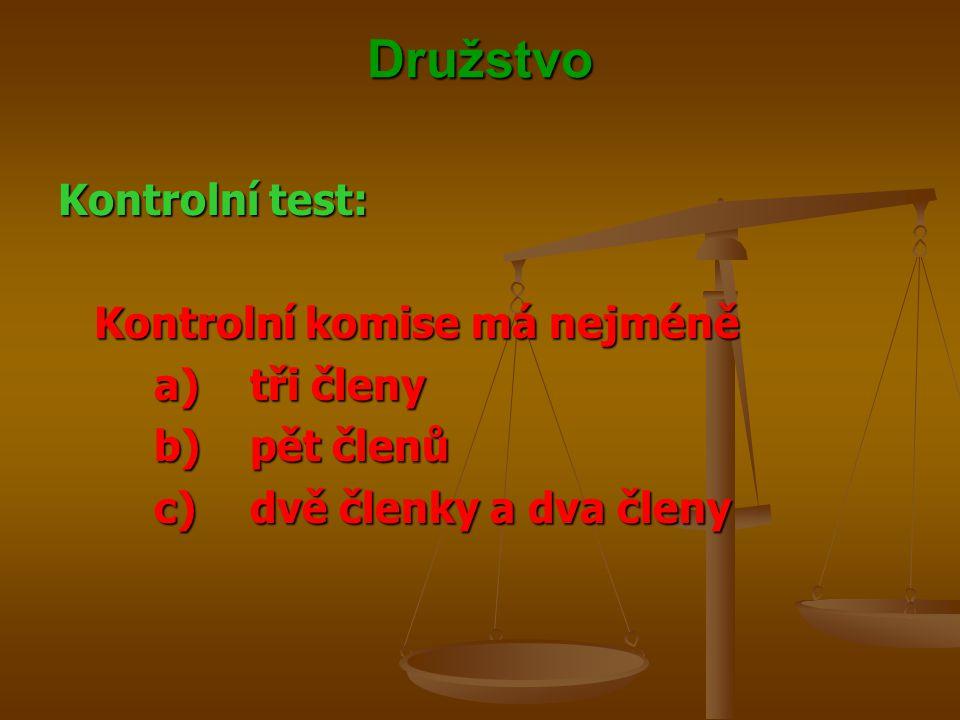 Družstvo Kontrolní test: Kontrolní komise má nejméně a) tři členy