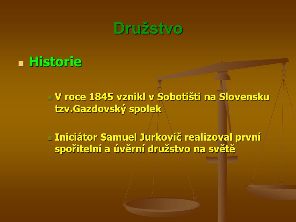 Družstvo Historie. V roce 1845 vznikl v Sobotišti na Slovensku tzv.Gazdovský spolek.