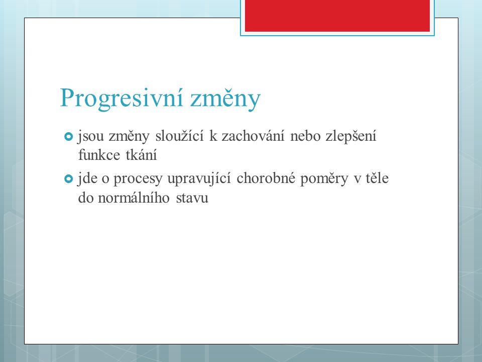 Progresivní změny jsou změny sloužící k zachování nebo zlepšení funkce tkání.