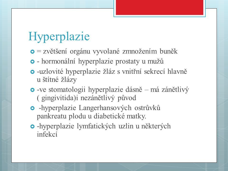 Hyperplazie = zvětšení orgánu vyvolané zmnožením buněk