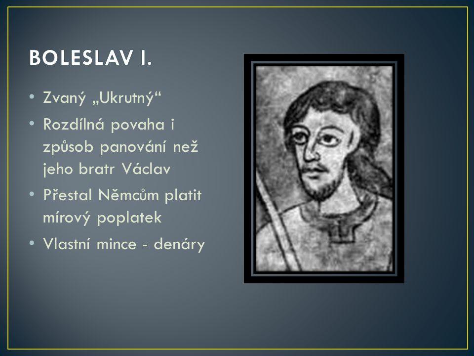 """BOLESLAV I. Zvaný """"Ukrutný"""