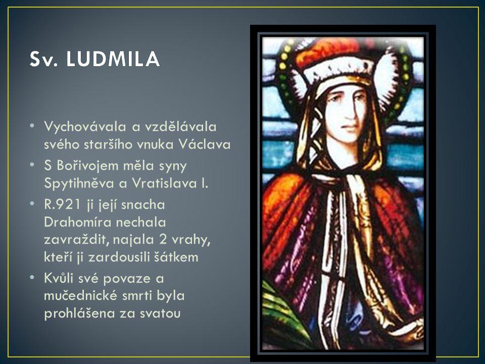 Sv. LUDMILA Vychovávala a vzdělávala svého staršího vnuka Václava