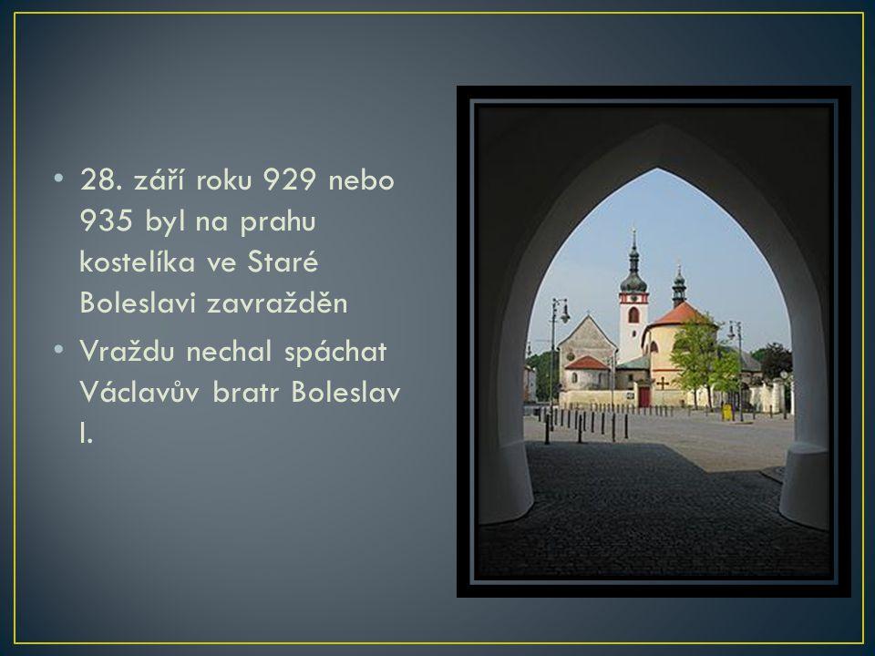 28. září roku 929 nebo 935 byl na prahu kostelíka ve Staré Boleslavi zavražděn