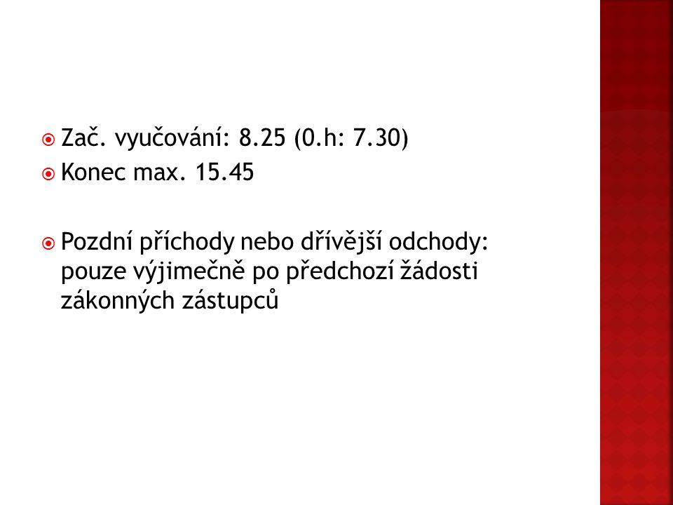 Zač. vyučování: 8.25 (0.h: 7.30) Konec max. 15.45.