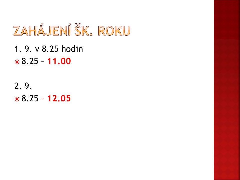 Zahájení šk. roku 1. 9. v 8.25 hodin 8.25 – 11.00 2. 9. 8.25 – 12.05