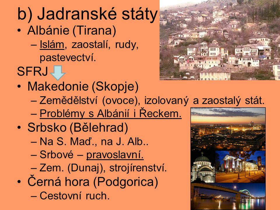 b) Jadranské státy Albánie (Tirana) SFRJ Makedonie (Skopje)