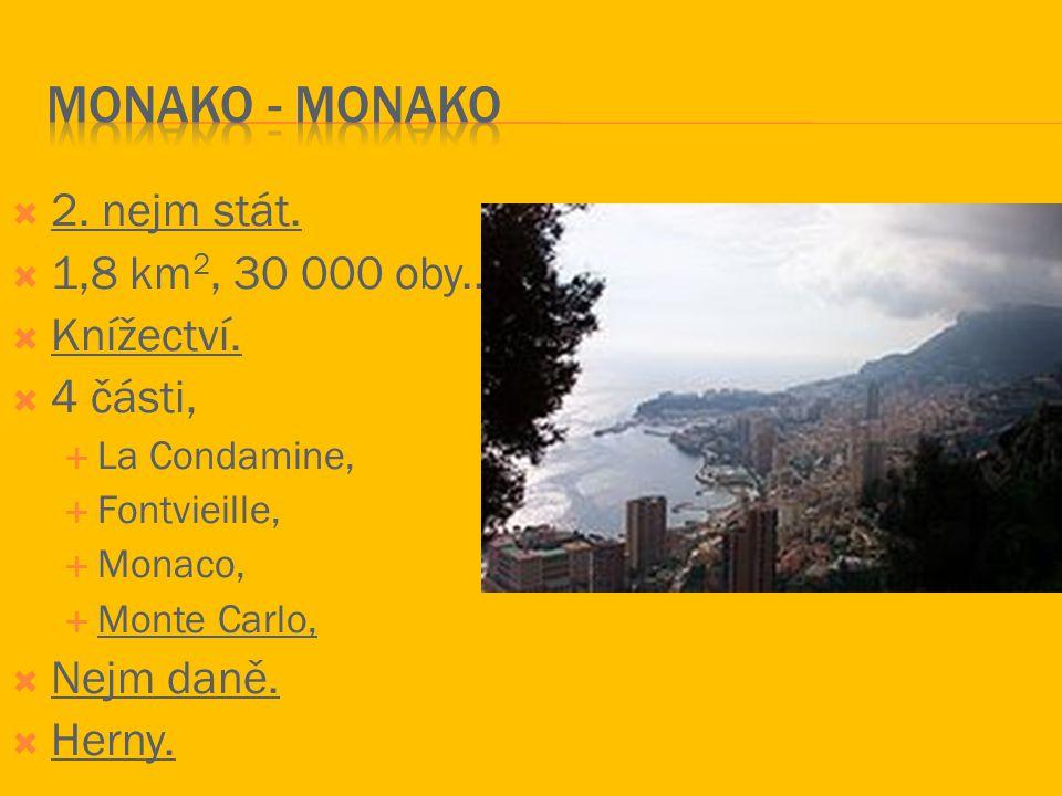 Monako - monako 2. nejm stát. 1,8 km2, 30 000 oby.. Knížectví.