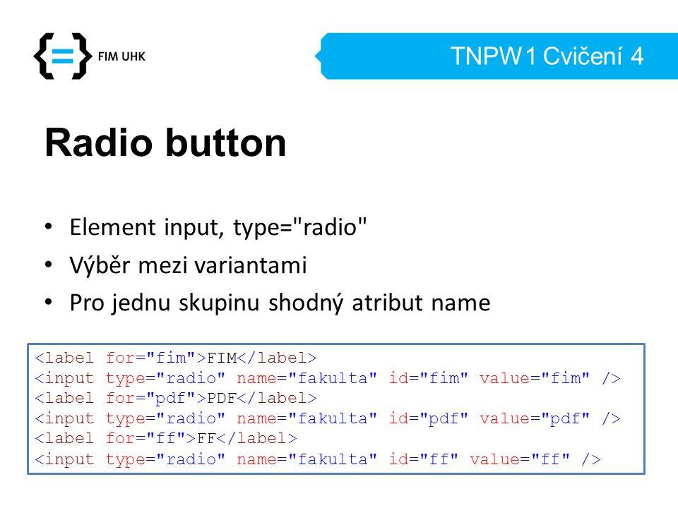 Radio button Element input, type= radio Výběr mezi variantami