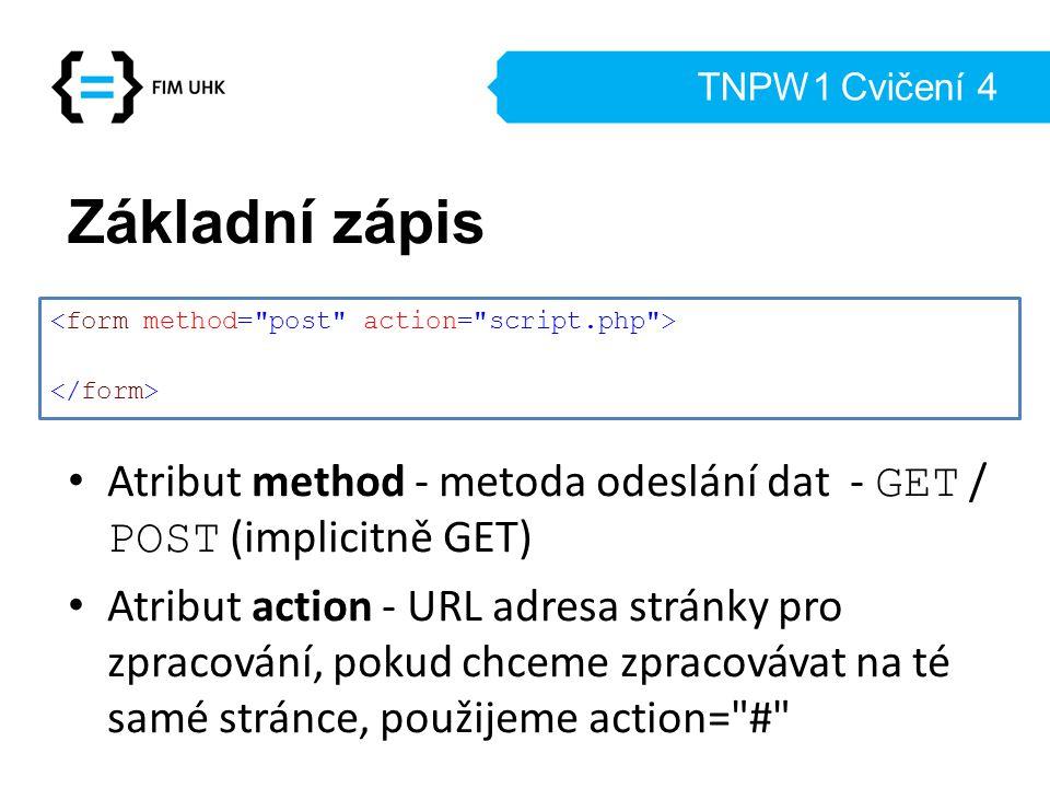 TNPW1 Cvičení 4 Základní zápis. Atribut method - metoda odeslání dat - GET / POST (implicitně GET)
