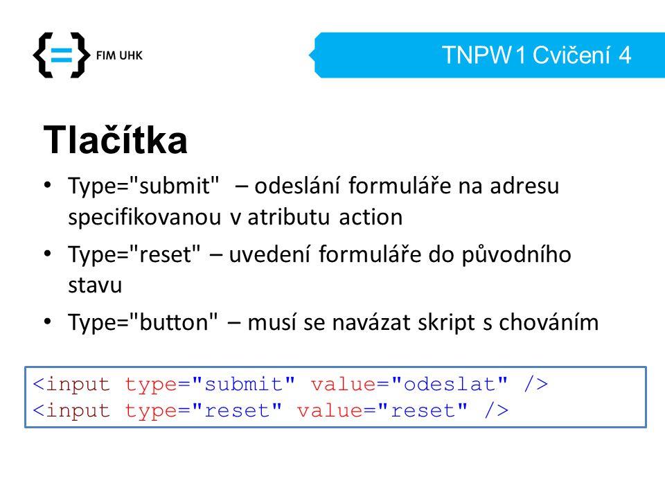TNPW1 Cvičení 4 Tlačítka. Type= submit – odeslání formuláře na adresu specifikovanou v atributu action.