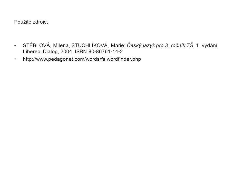 Použité zdroje: STÉBLOVÁ, Milena, STUCHLÍKOVÁ, Marie: Český jazyk pro 3. ročník ZŠ. 1. vydání. Liberec: Dialog, 2004. ISBN 80-86761-14-2.