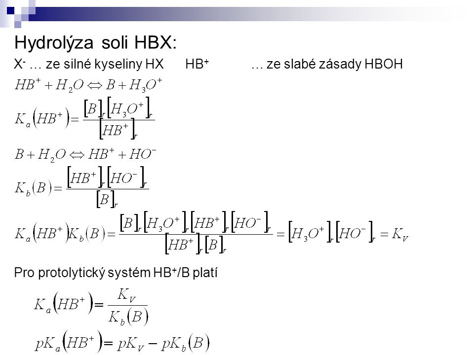 Hydrolýza soli HBX: X- … ze silné kyseliny HX HB+ … ze slabé zásady HBOH.