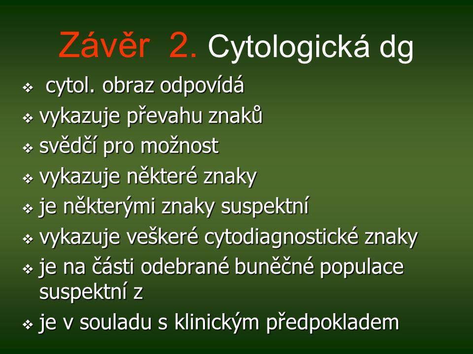 Závěr 2. Cytologická dg cytol. obraz odpovídá vykazuje převahu znaků
