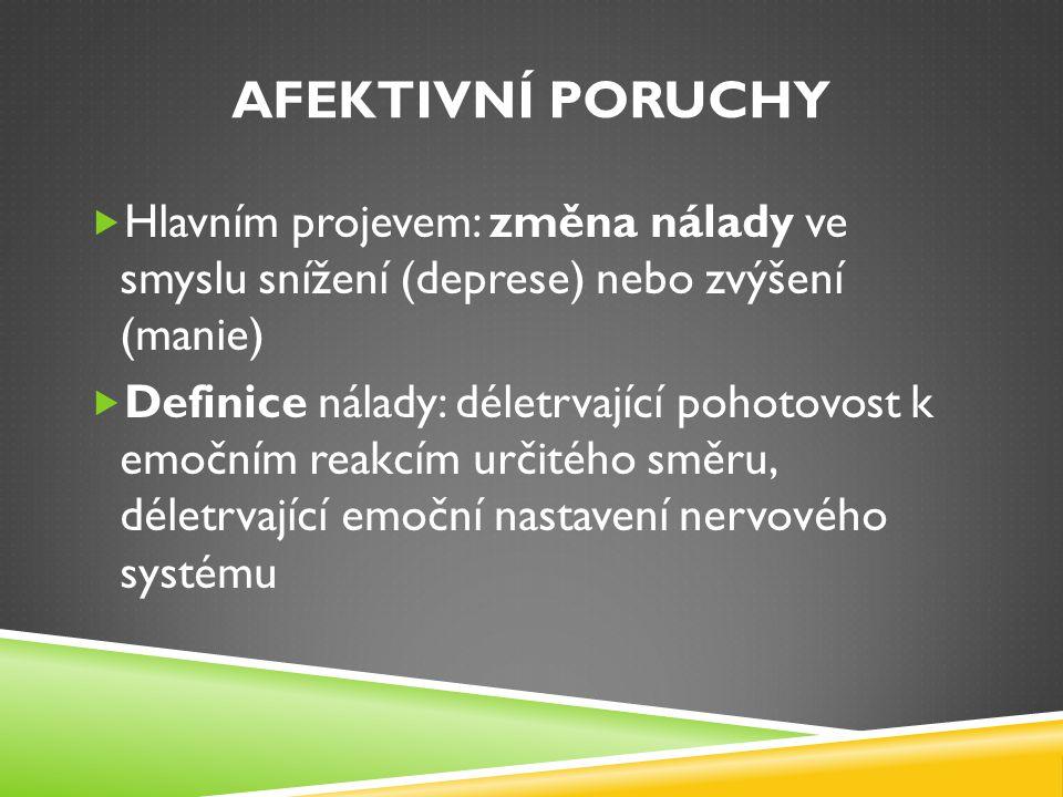 Afektivní poruchy Hlavním projevem: změna nálady ve smyslu snížení (deprese) nebo zvýšení (manie)