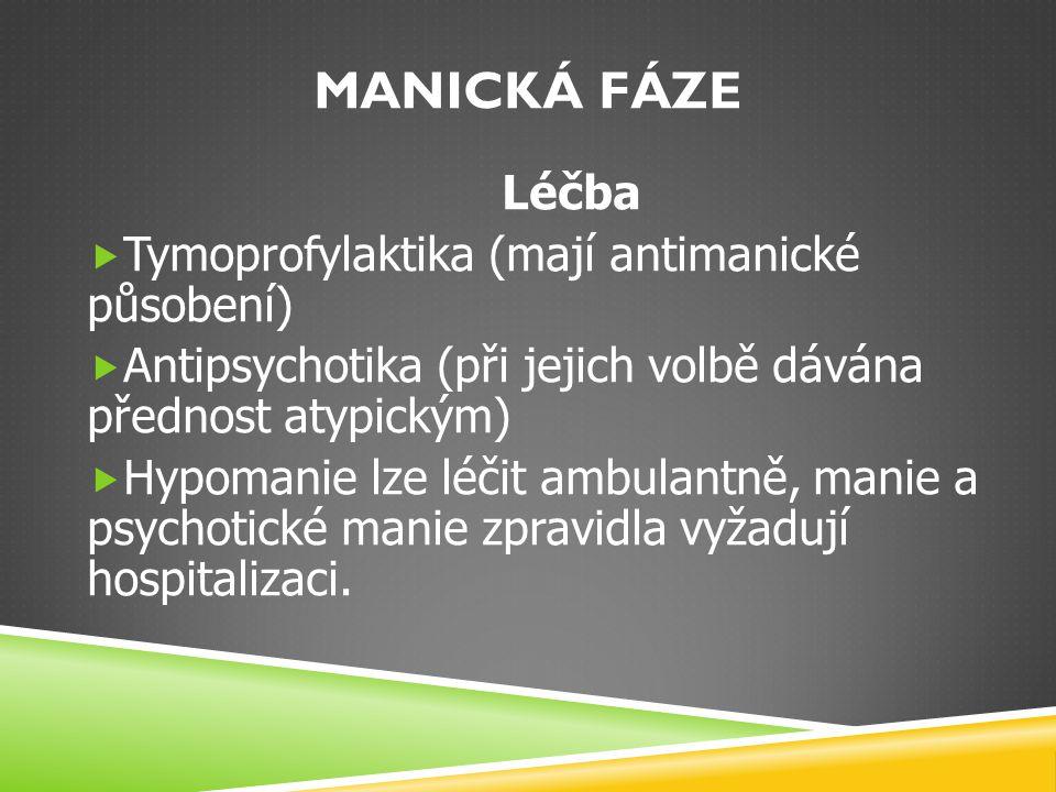 Manická fáze Léčba Tymoprofylaktika (mají antimanické působení)