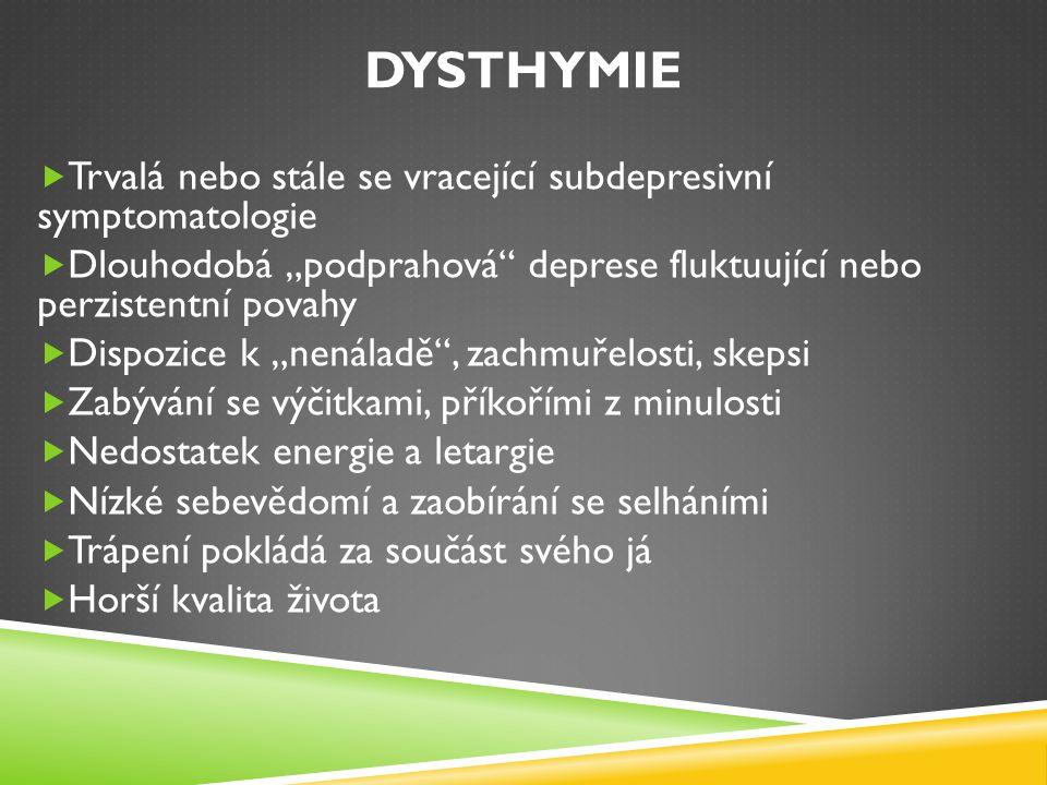 Dysthymie Trvalá nebo stále se vracející subdepresivní symptomatologie