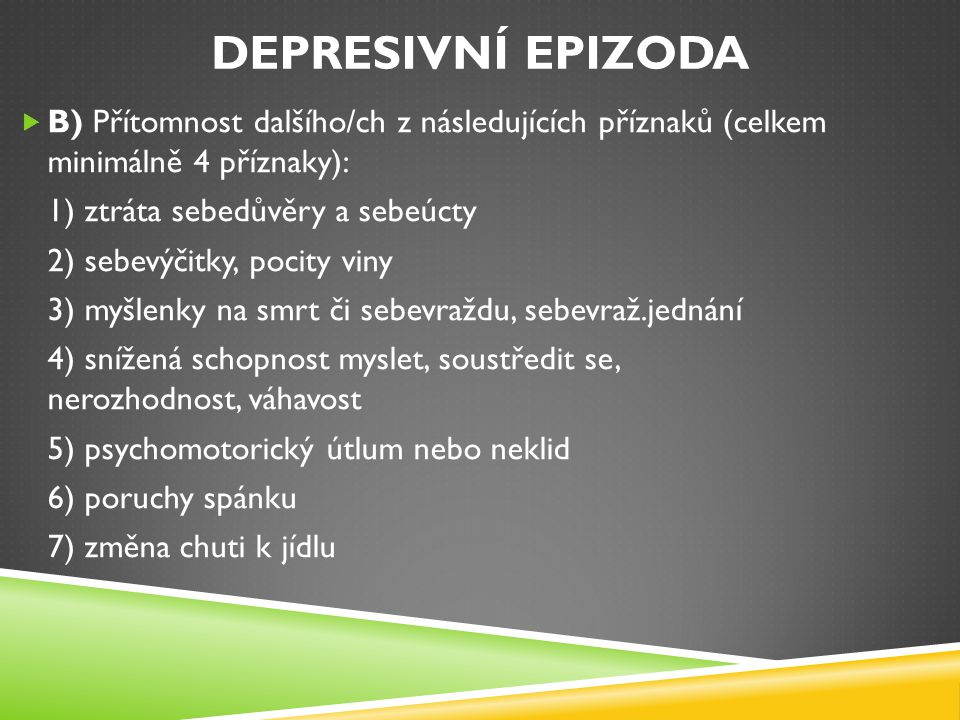 Depresivní epizoda B) Přítomnost dalšího/ch z následujících příznaků (celkem minimálně 4 příznaky):