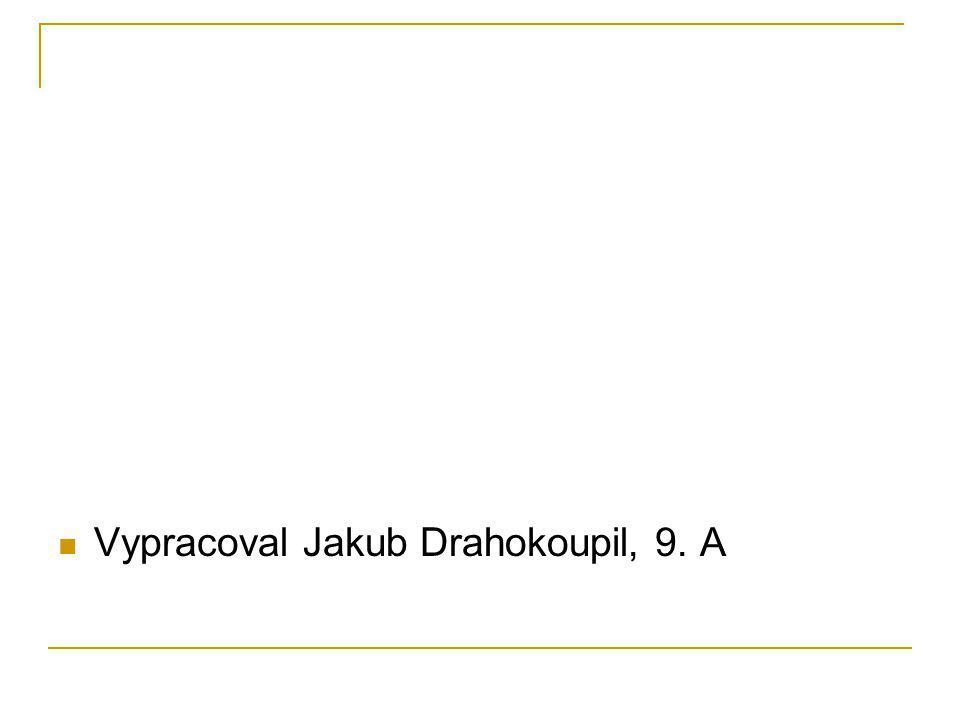 Vypracoval Jakub Drahokoupil, 9. A