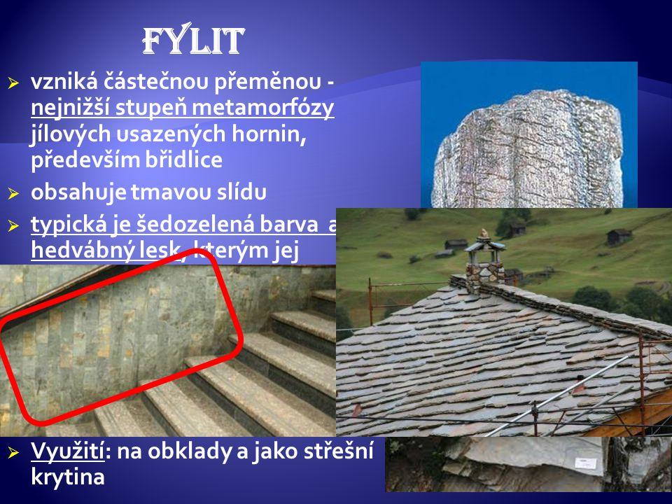 FYLIT vzniká částečnou přeměnou - nejnižší stupeň metamorfózy jílových usazených hornin, především břidlice.